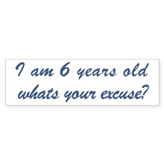 What is your excuse: 6 Bumper Bumper Sticker