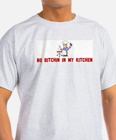 No bitchin in my kitchen T-Shirt