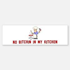 No bitchin in my kitchen Bumper Bumper Bumper Sticker