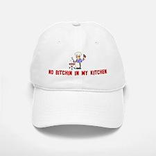 No bitchin in my kitchen Baseball Baseball Cap