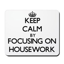 Keep Calm by focusing on Housework Mousepad