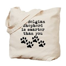 My Belgian Shepherd Is Smarter Than You Tote Bag