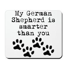 My German Shepherd Is Smarter Than You Mousepad