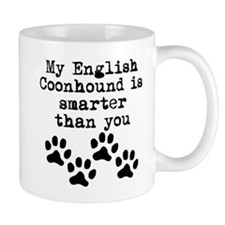 My English Coonhound Is Smarter Than You Mugs