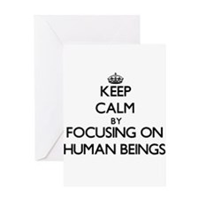 Keep Calm by focusing on Human Bein Greeting Cards