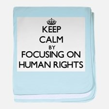 Keep Calm by focusing on Human Rights baby blanket