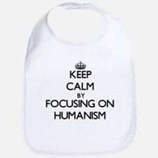 Keep Calm by focusing on Humanism Bib