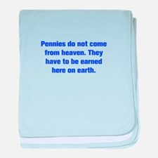 Pennies do not come from heaven They have to be ea