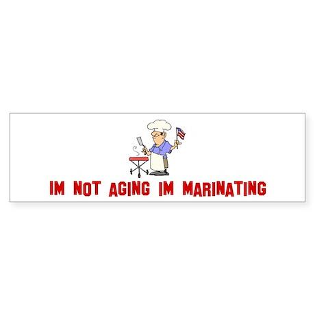 Im not aging im marinating Bumper Sticker