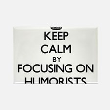 Keep Calm by focusing on Humorists Magnets
