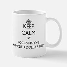 Keep Calm by focusing on Hundred Dollar Bills Mugs