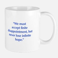 We must accept finite disappointment but never los