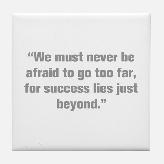 We must never be afraid to go too far for success