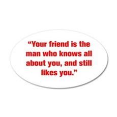 Your friend is the man who knows all about you and