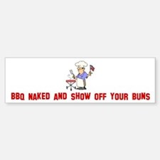 BBQ Naked and show off your b Bumper Bumper Bumper Sticker