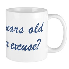 What is your excuse: 28 Mug