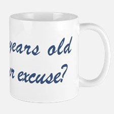 What is your excuse: 25 Mug