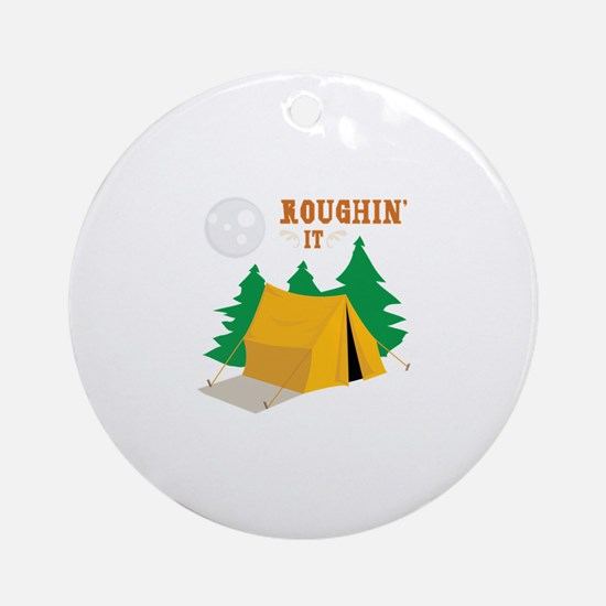 Roughin It Ornament (Round)