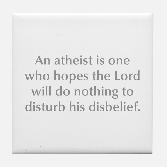 An atheist is one who hopes the Lord will do nothi