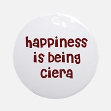 happiness is being Ciera Ornament (Round)