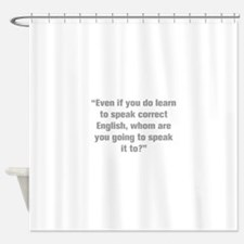 Even if you do learn to speak correct English whom