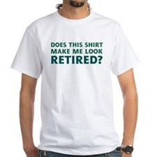 Do I Look Retired? Shirt