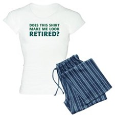 Do I Look Retired? Pajamas