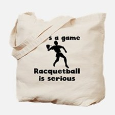 Racquetball Is Serious Tote Bag