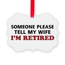 Tell My Wife I'm Retired Ornament