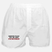 Tell My Wife I'm Retired Boxer Shorts