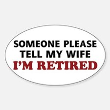 Tell My Wife I'm Retired Decal