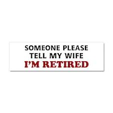 Tell My Wife I'm Retired Car Magnet 10 x 3
