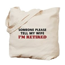 Tell My Wife I'm Retired Tote Bag