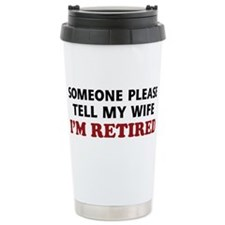 Tell My Wife I'm Retire Travel Coffee Mug