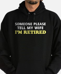 Tell My Wife I'm Retired Hoodie