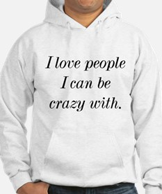 I Love People I Can Be Crazy With Hoodie