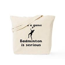 Badminton Is Serious Tote Bag