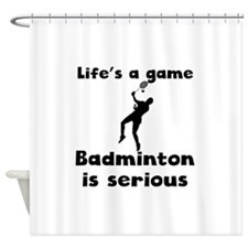 Badminton Is Serious Shower Curtain