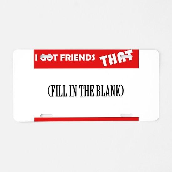 I Got Friends Aluminum License Plate