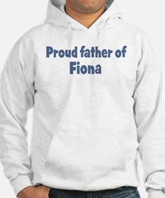 Proud father of Fiona Hoodie Sweatshirt