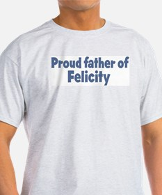 Proud father of Felicity T-Shirt