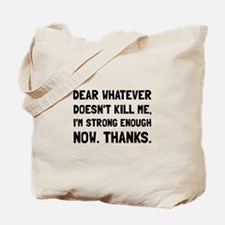 Dear Whatever Strong Enough Tote Bag