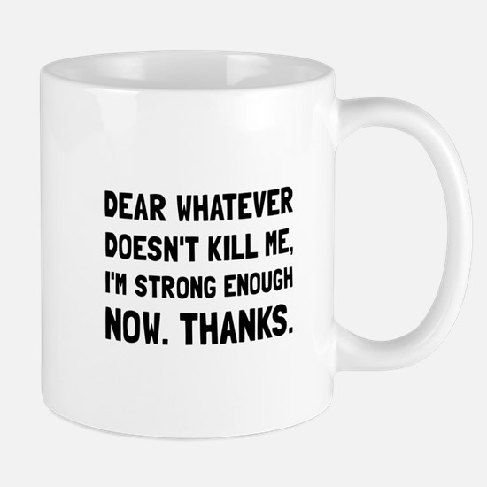 Dear Whatever Strong Enough Mugs