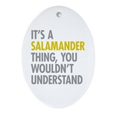 Its A Salamander Thing Ornament (Oval)