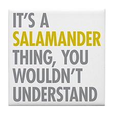 Its A Salamander Thing Tile Coaster