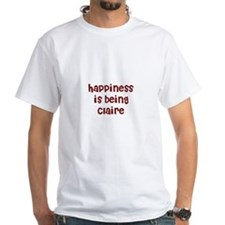 happiness is being Claire Shirt
