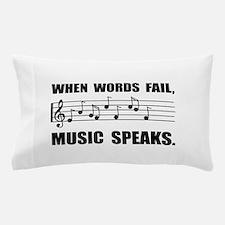 Words Fail Music Speaks Pillow Case