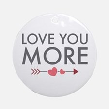 Love You More Ornament (Round)