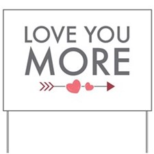 Love You More Yard Sign