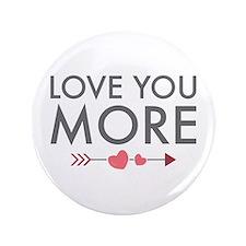 "Love You More 3.5"" Button"